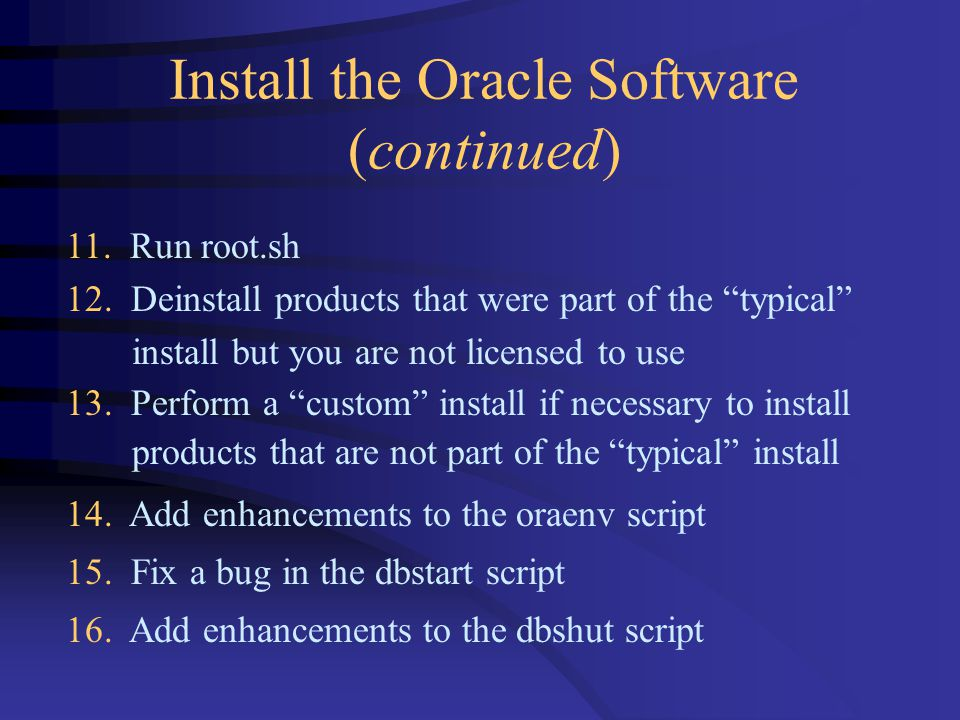 Install the Oracle Software (continued) 11. Run root.sh 12.