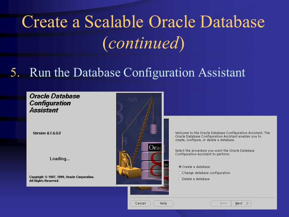 Create a Scalable Oracle Database (continued) 5. Run the Database Configuration Assistant