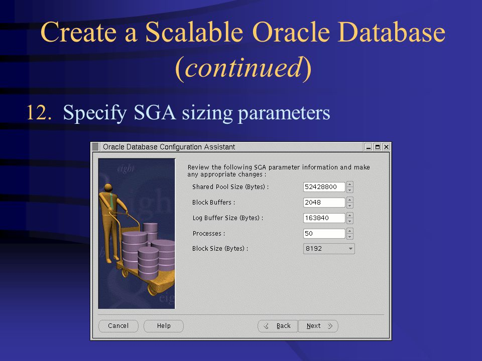 Create a Scalable Oracle Database (continued) 12. Specify SGA sizing parameters
