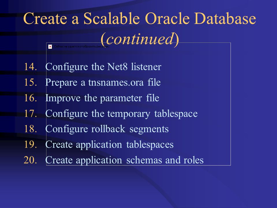 Create a Scalable Oracle Database (continued) 14. Configure the Net8 listener 15.