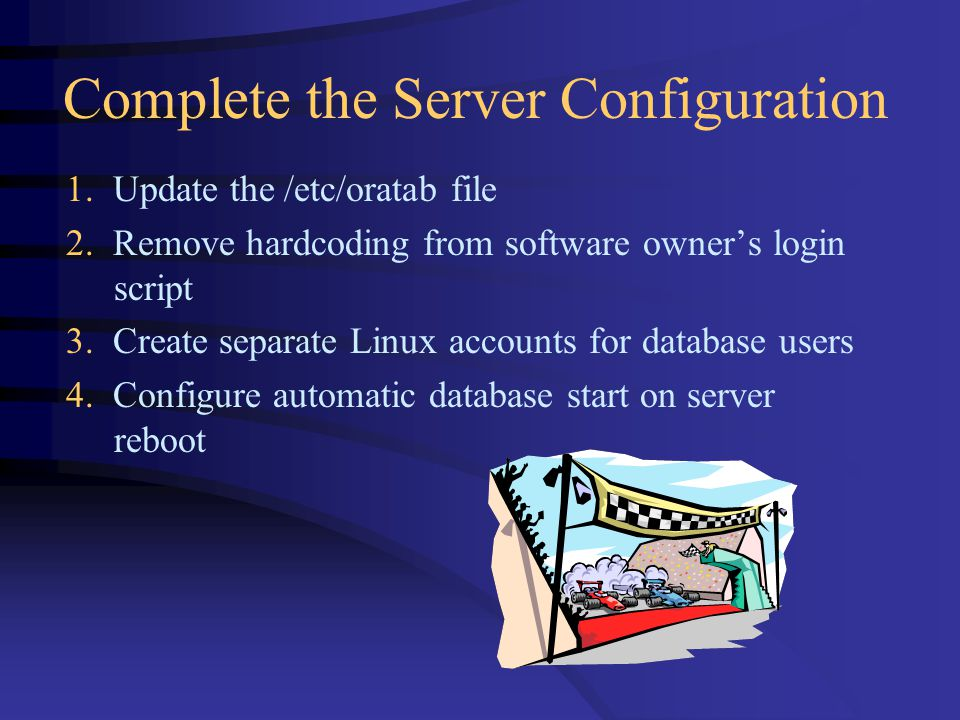 Complete the Server Configuration 1. Update the /etc/oratab file 2.