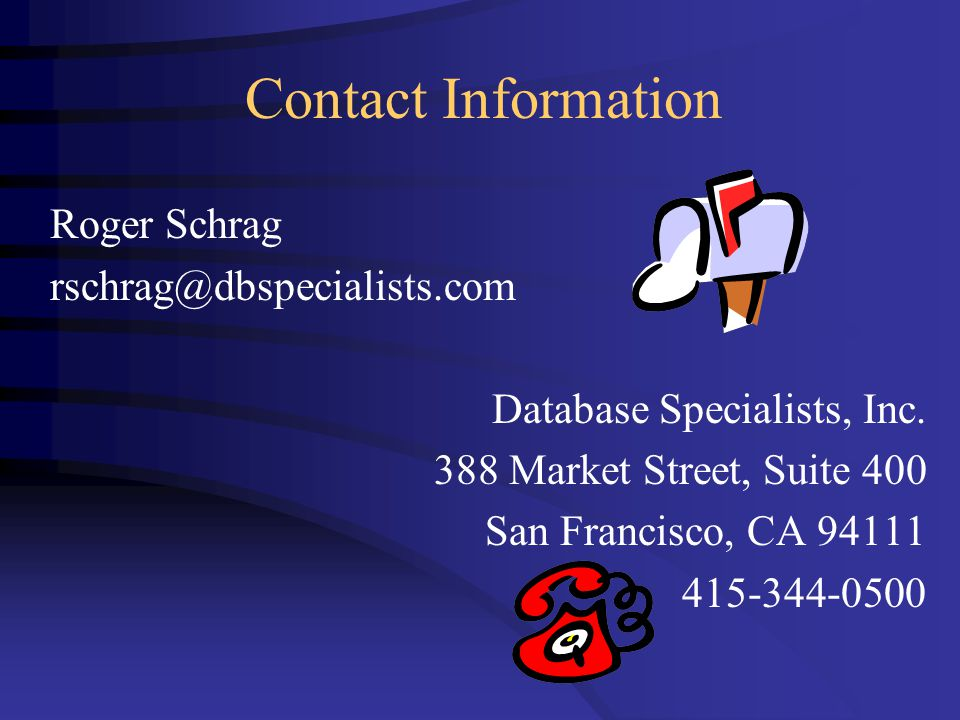 Contact Information Roger Schrag rschrag@dbspecialists.com Database Specialists, Inc.