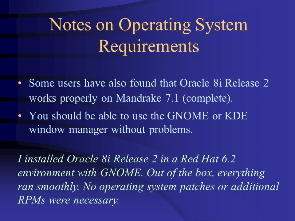 Notes on Operating System Requirements Some users have also found that Oracle 8i Release 2 works properly on Mandrake 7.1 (complete).