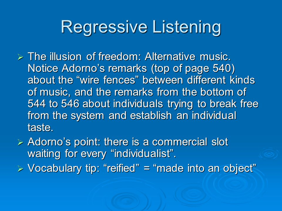 "Regressive Listening  The illusion of freedom: Alternative music. Notice Adorno's remarks (top of page 540) about the ""wire fences"" between different"