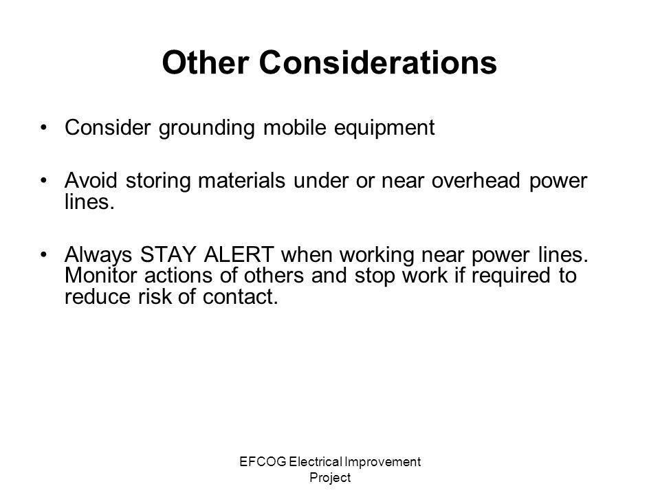 EFCOG Electrical Improvement Project Other Considerations Consider grounding mobile equipment Avoid storing materials under or near overhead power lin