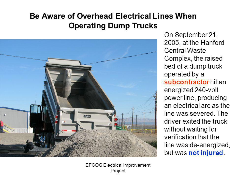 EFCOG Electrical Improvement Project Be Aware of Overhead Electrical Lines When Operating Dump Trucks On September 21, 2005, at the Hanford Central Wa