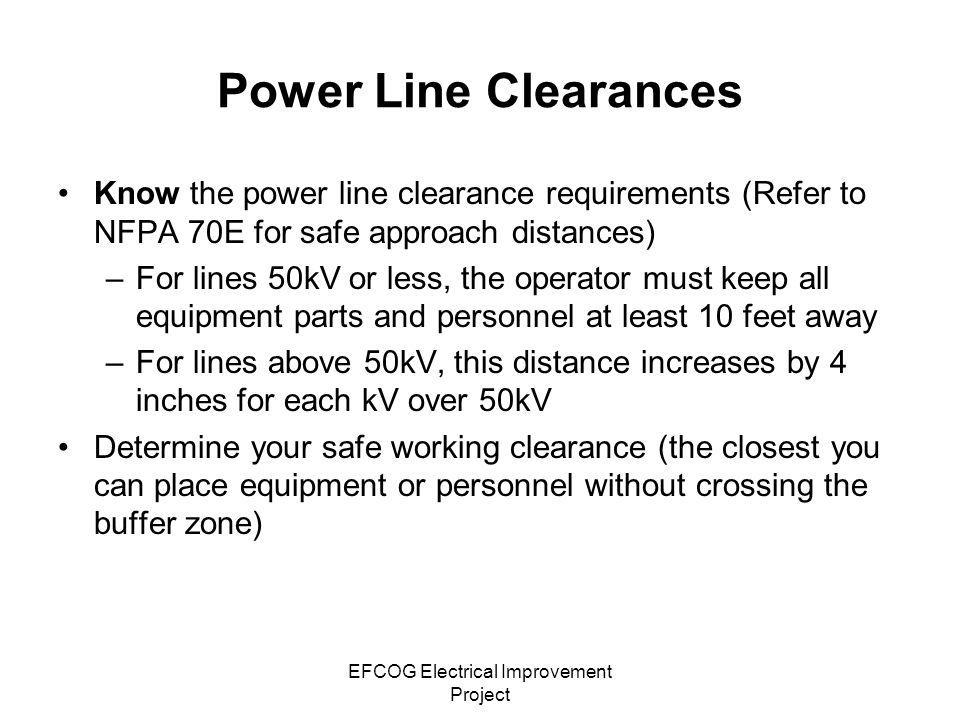 EFCOG Electrical Improvement Project If Your Equipment Makes Contact with Power Line Stay on the equipment and wait until the line is de- energized by the power company If you must leave the equipment, such as in a fire, jump clear and attempt to land with both feet together.