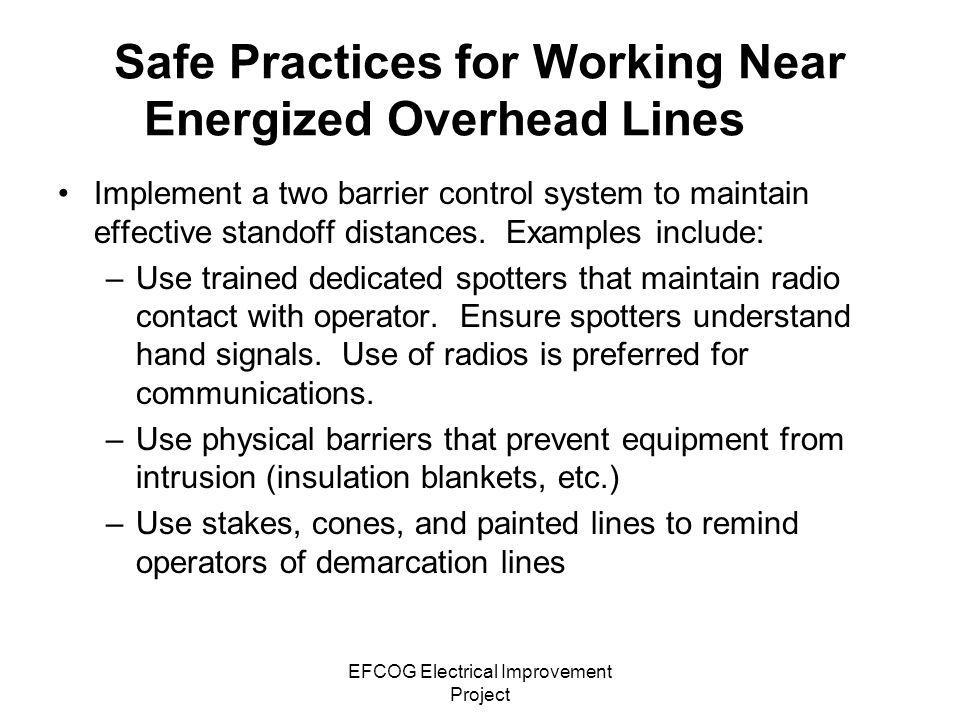 EFCOG Electrical Improvement Project Safe Practices for Working Near Energized Overhead Lines Implement a two barrier control system to maintain effec