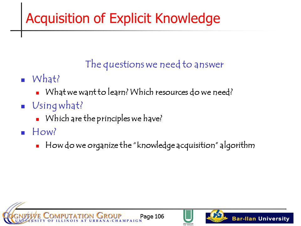 Page 106 Acquisition of Explicit Knowledge The questions we need to answer What.