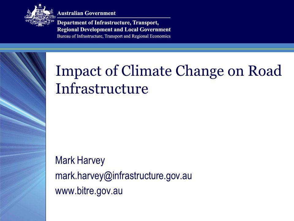 Impact of Climate Change on Road Infrastructure Mark Harvey mark.harvey@infrastructure.gov.au www.bitre.gov.au