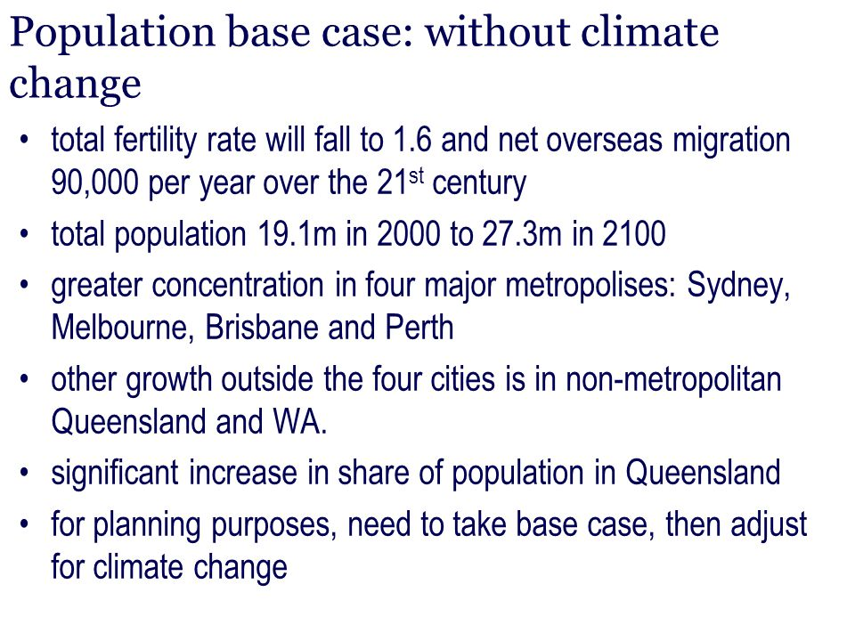 Population base case: without climate change total fertility rate will fall to 1.6 and net overseas migration 90,000 per year over the 21 st century t