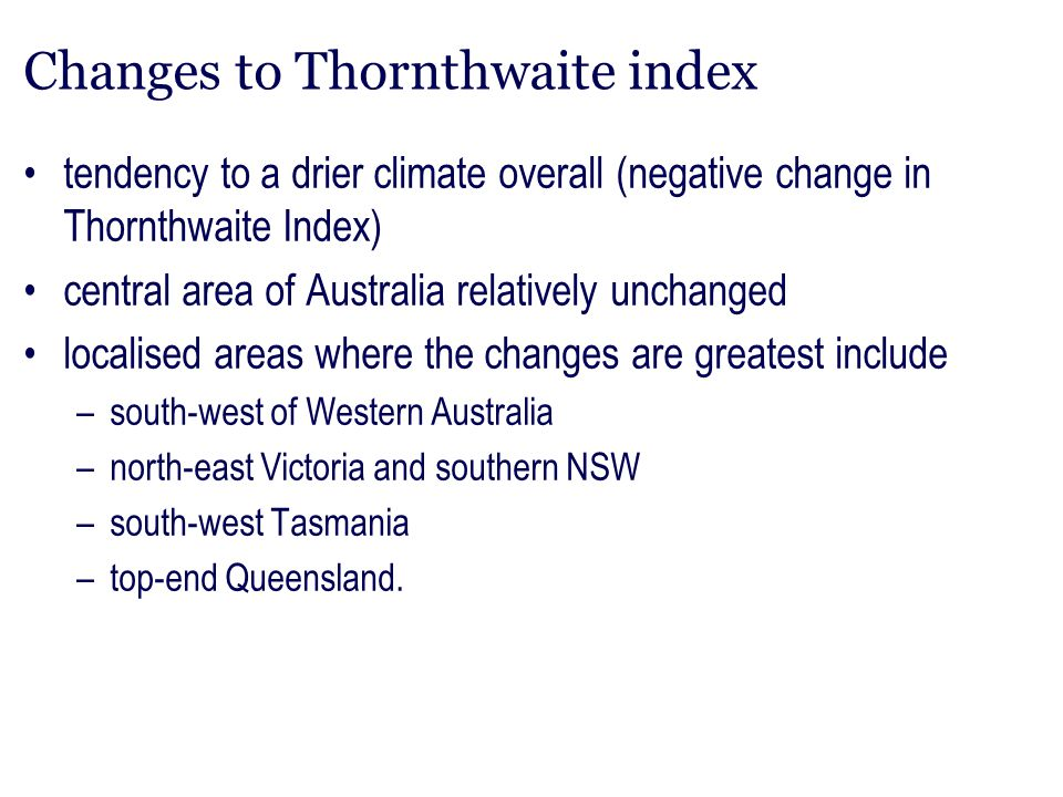 Changes to Thornthwaite index tendency to a drier climate overall (negative change in Thornthwaite Index) central area of Australia relatively unchang