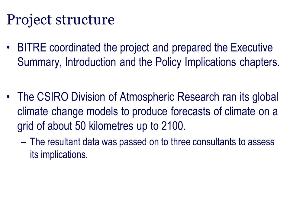 Project structure BITRE coordinated the project and prepared the Executive Summary, Introduction and the Policy Implications chapters. The CSIRO Divis