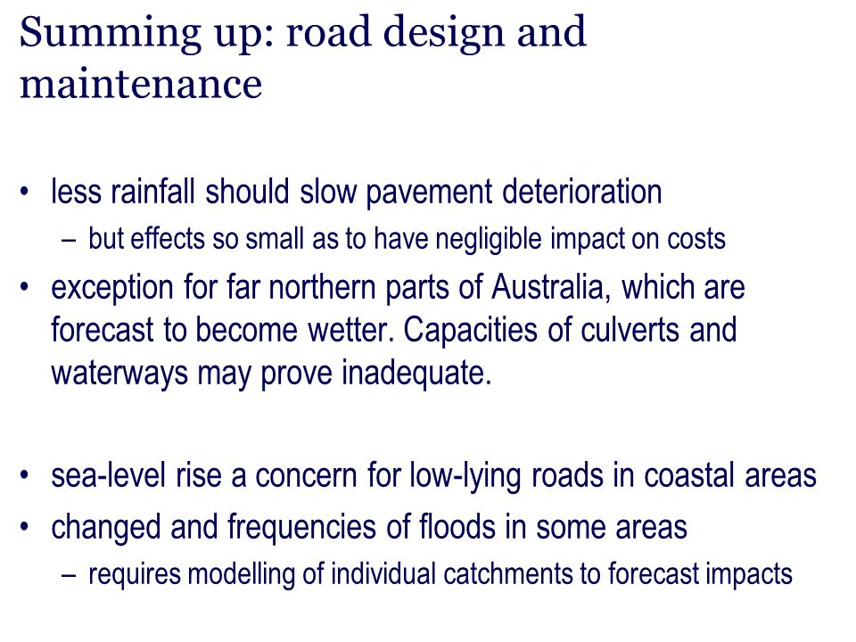Summing up: road design and maintenance less rainfall should slow pavement deterioration –but effects so small as to have negligible impact on costs e