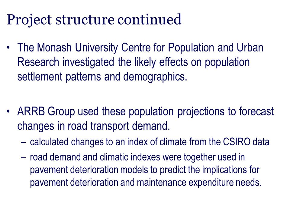 Project structure continued Australian Bureau of Agricultural and Resource Economics (ABARE) employed its hydrological–economic model of the Murray-Darling basin to forecast implications of climate change for salinity and agricultural production in the region, and related this to road infrastructure.