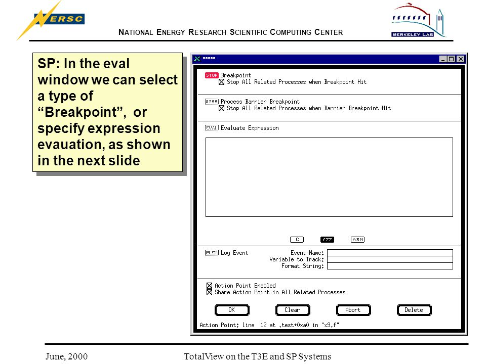 N ATIONAL E NERGY R ESEARCH S CIENTIFIC C OMPUTING C ENTER June, 2000TotalView on the T3E and SP Systems SP: In the eval window we can select a type o