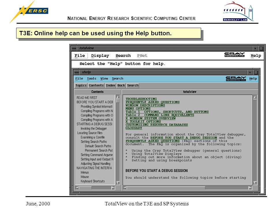 N ATIONAL E NERGY R ESEARCH S CIENTIFIC C OMPUTING C ENTER June, 2000TotalView on the T3E and SP Systems T3E: Online help can be used using the Help button.
