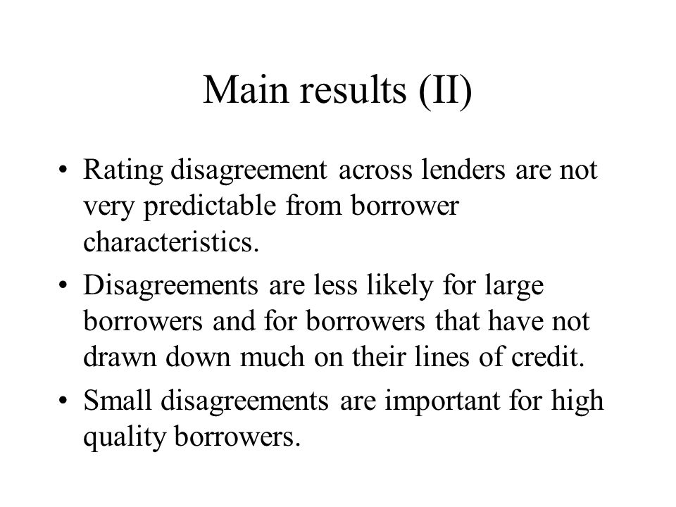 Main results (II) Rating disagreement across lenders are not very predictable from borrower characteristics.