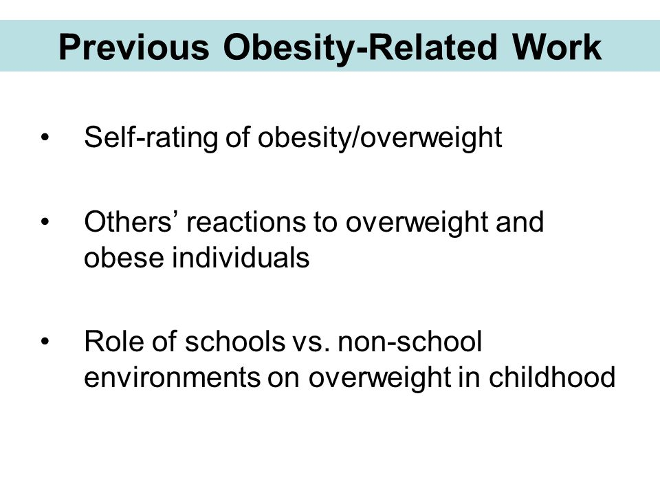 Previous Obesity-Related Work Self-rating of obesity/overweight Others' reactions to overweight and obese individuals Role of schools vs. non-school e