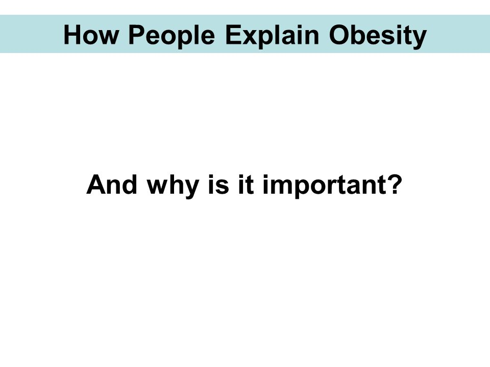 How People Explain Obesity And why is it important?