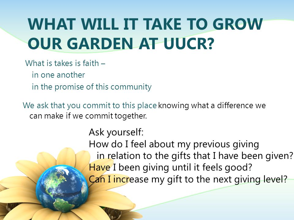 WHAT WILL IT TAKE TO GROW OUR GARDEN AT UUCR.