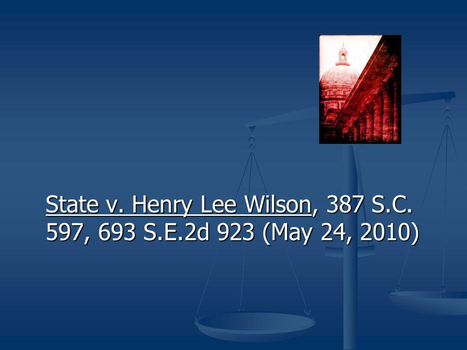 State v. Henry Lee Wilson, 387 S.C. 597, 693 S.E.2d 923 (May 24, 2010)