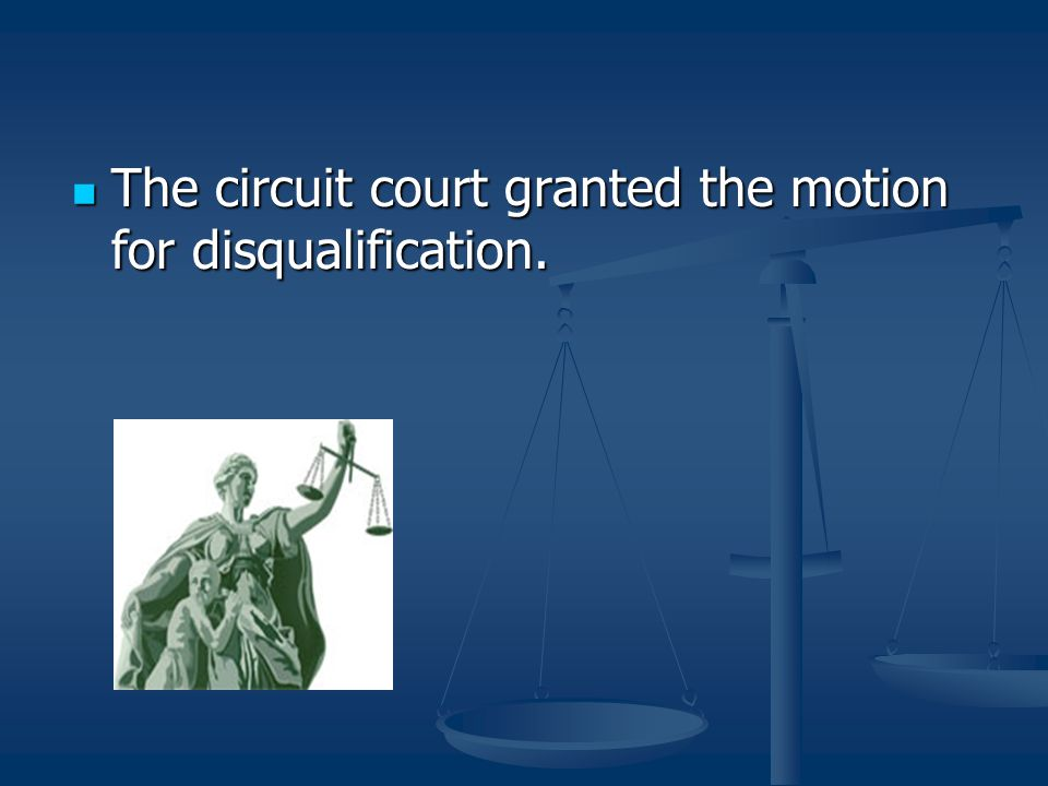 The circuit court granted the motion for disqualification. The circuit court granted the motion for disqualification.