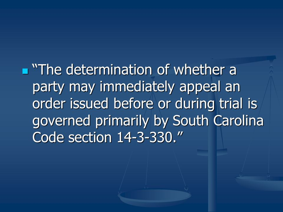 """""""The determination of whether a party may immediately appeal an order issued before or during trial is governed primarily by South Carolina Code secti"""