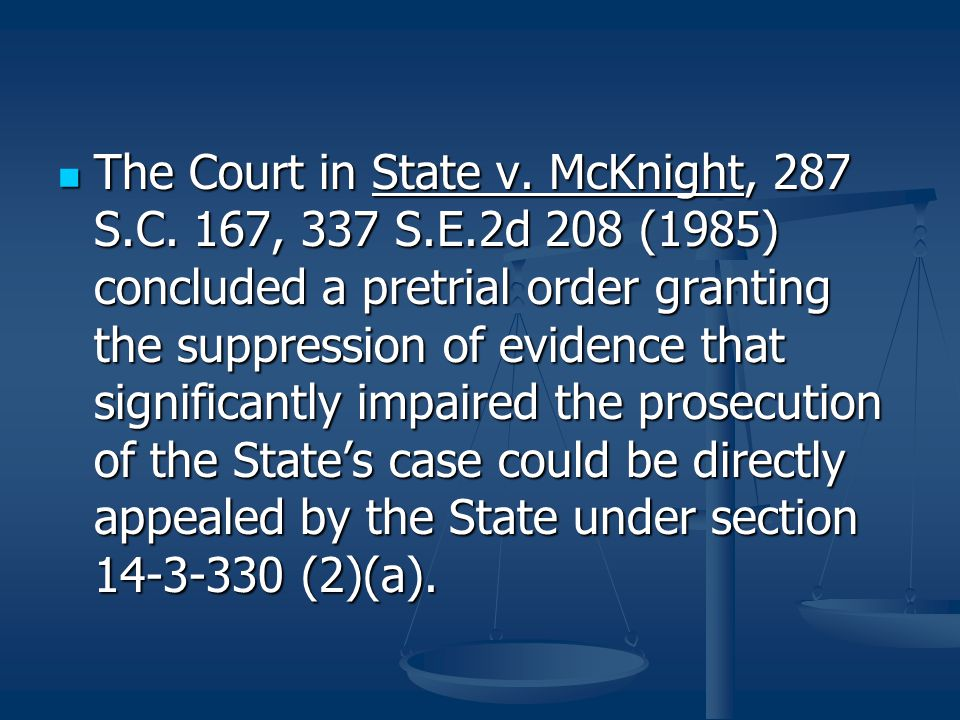The Court in State v. McKnight, 287 S.C. 167, 337 S.E.2d 208 (1985) concluded a pretrial order granting the suppression of evidence that significantly