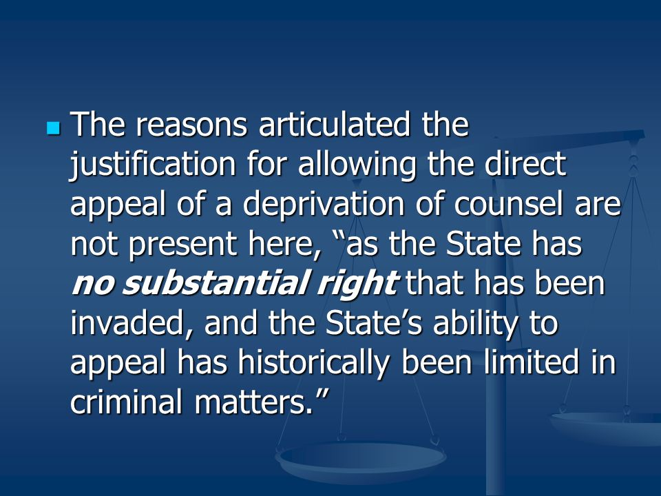 """The reasons articulated the justification for allowing the direct appeal of a deprivation of counsel are not present here, """"as the State has no substa"""