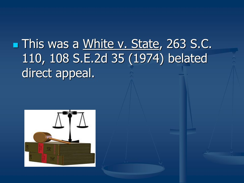 This was a White v. State, 263 S.C. 110, 108 S.E.2d 35 (1974) belated direct appeal. This was a White v. State, 263 S.C. 110, 108 S.E.2d 35 (1974) bel