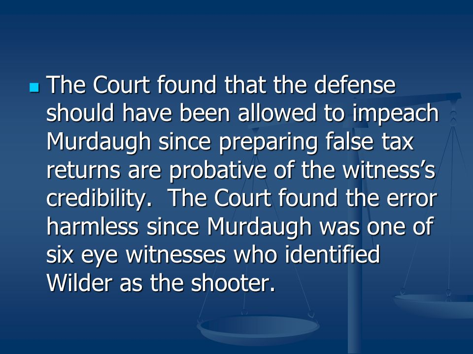 The Court found that the defense should have been allowed to impeach Murdaugh since preparing false tax returns are probative of the witness's credibi