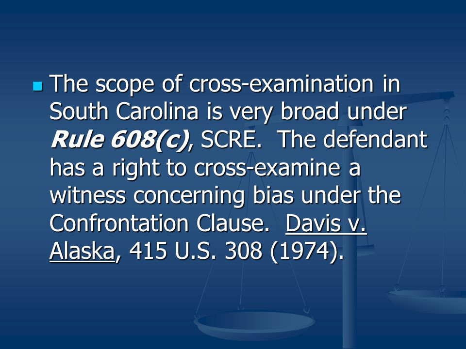 The scope of cross-examination in South Carolina is very broad under Rule 608(c), SCRE. The defendant has a right to cross-examine a witness concernin