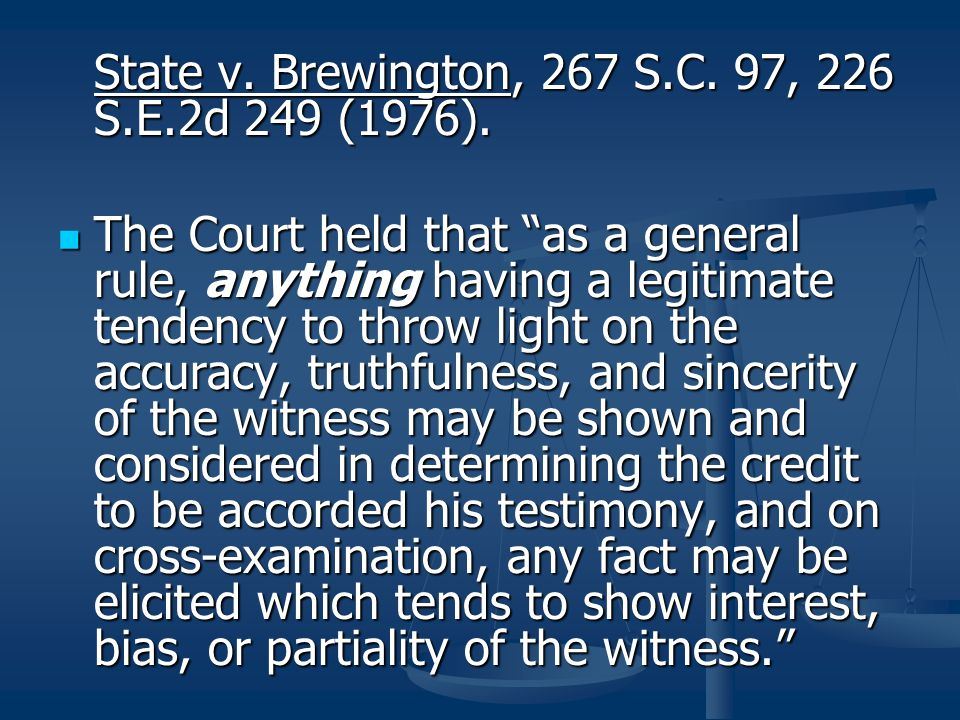 """State v. Brewington, 267 S.C. 97, 226 S.E.2d 249 (1976). The Court held that """"as a general rule, anything having a legitimate tendency to throw light"""