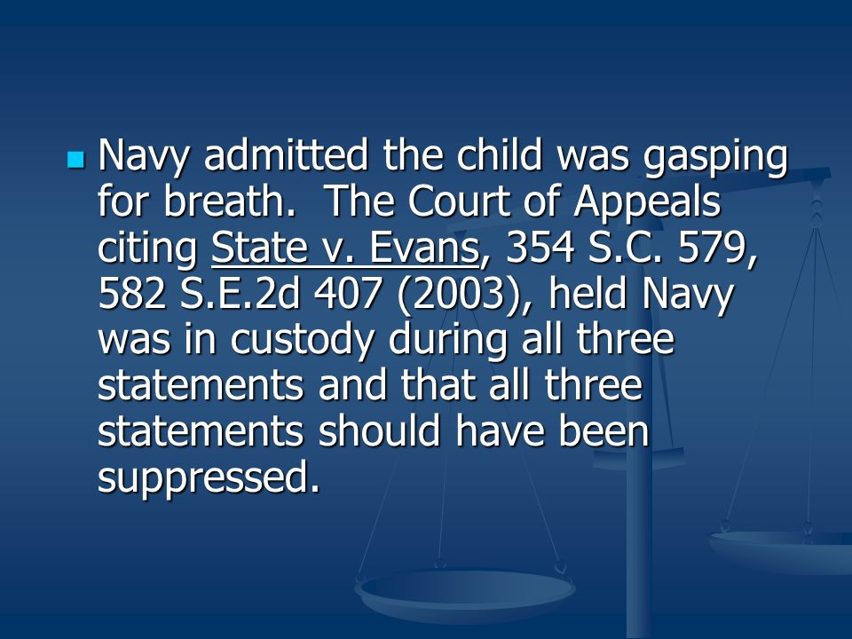 Navy admitted the child was gasping for breath. The Court of Appeals citing State v. Evans, 354 S.C. 579, 582 S.E.2d 407 (2003), held Navy was in cust