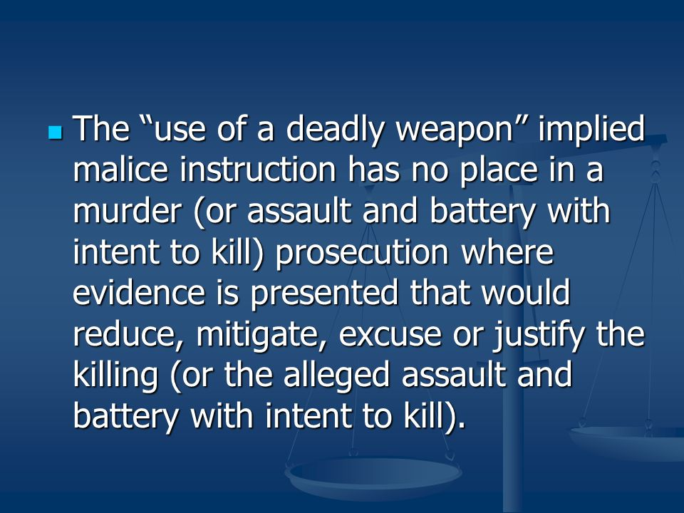 """The """"use of a deadly weapon"""" implied malice instruction has no place in a murder (or assault and battery with intent to kill) prosecution where eviden"""