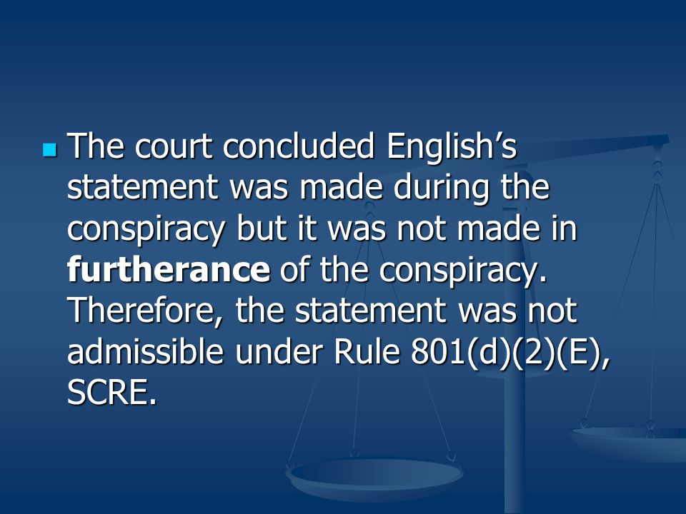 The court concluded English's statement was made during the conspiracy but it was not made in furtherance of the conspiracy. Therefore, the statement