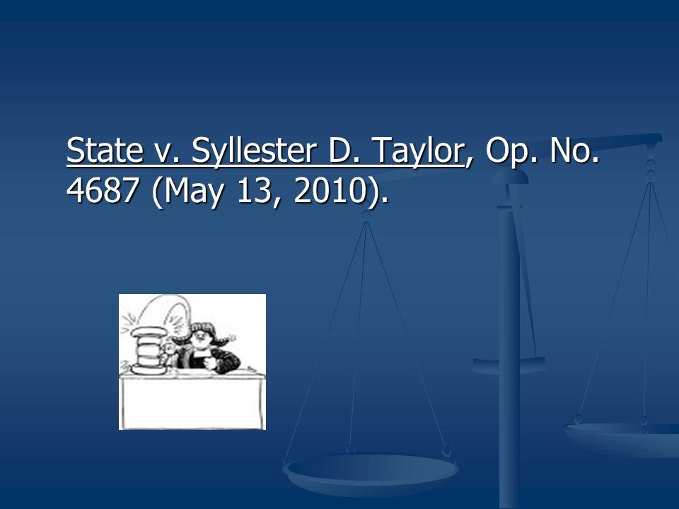 State v. Syllester D. Taylor, Op. No. 4687 (May 13, 2010).