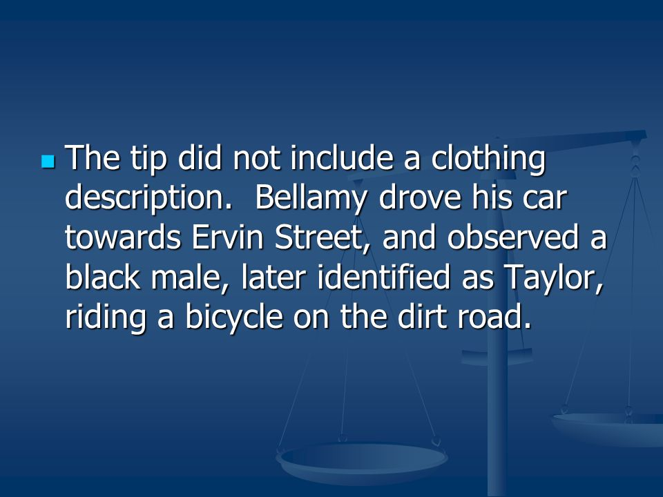 The tip did not include a clothing description. Bellamy drove his car towards Ervin Street, and observed a black male, later identified as Taylor, rid