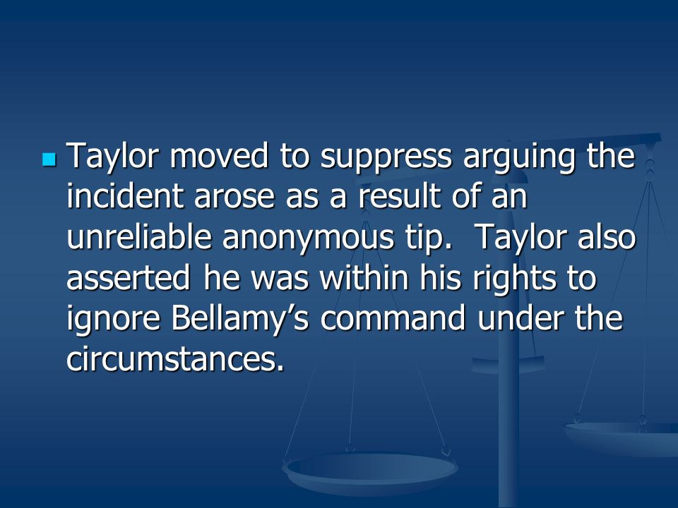 Taylor moved to suppress arguing the incident arose as a result of an unreliable anonymous tip. Taylor also asserted he was within his rights to ignor