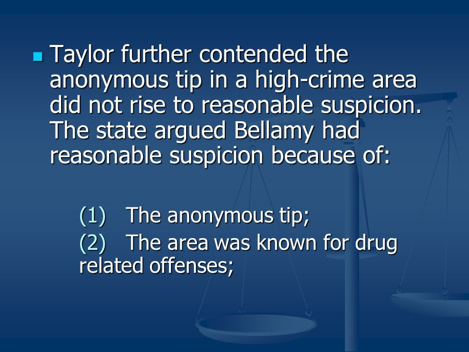 Taylor further contended the anonymous tip in a high-crime area did not rise to reasonable suspicion. The state argued Bellamy had reasonable suspicio