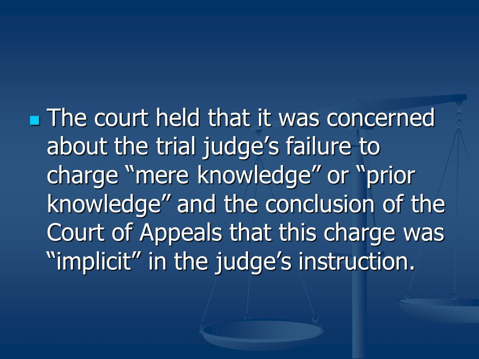 """The court held that it was concerned about the trial judge's failure to charge """"mere knowledge"""" or """"prior knowledge"""" and the conclusion of the Court o"""