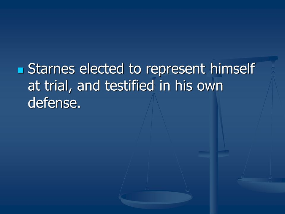 Starnes elected to represent himself at trial, and testified in his own defense. Starnes elected to represent himself at trial, and testified in his o