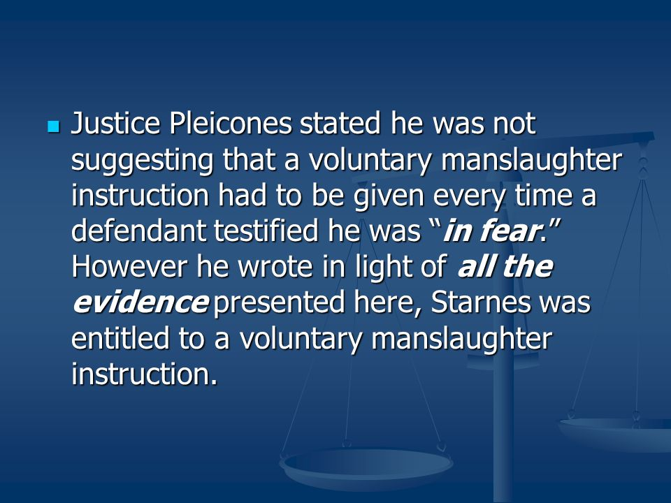"""Justice Pleicones stated he was not suggesting that a voluntary manslaughter instruction had to be given every time a defendant testified he was """"in f"""