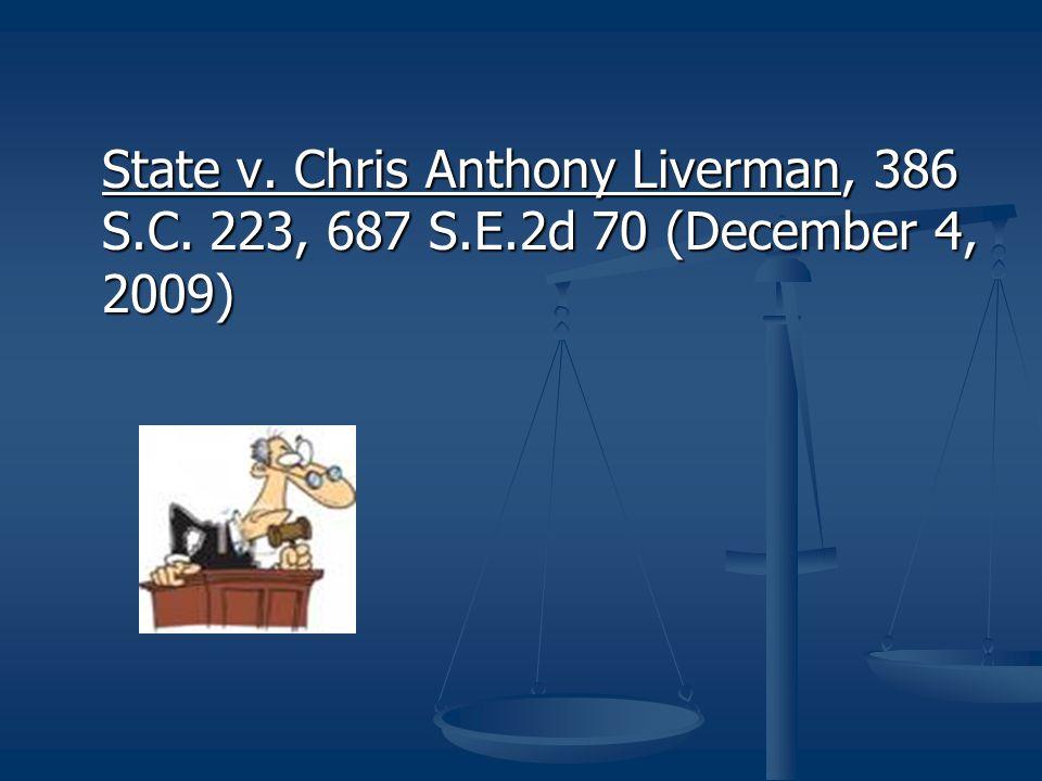 State v. Chris Anthony Liverman, 386 S.C. 223, 687 S.E.2d 70 (December 4, 2009)