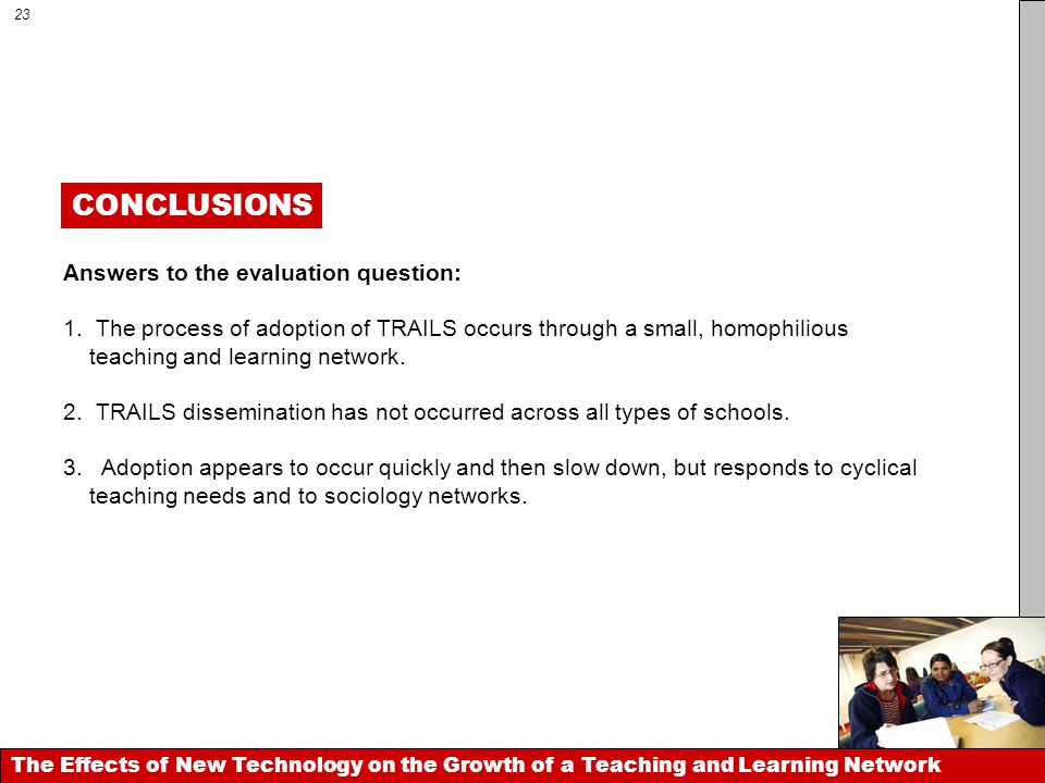 CONCLUSIONS The Effects of New Technology on the Growth of a Teaching and Learning Network 23 Answers to the evaluation question: 1.