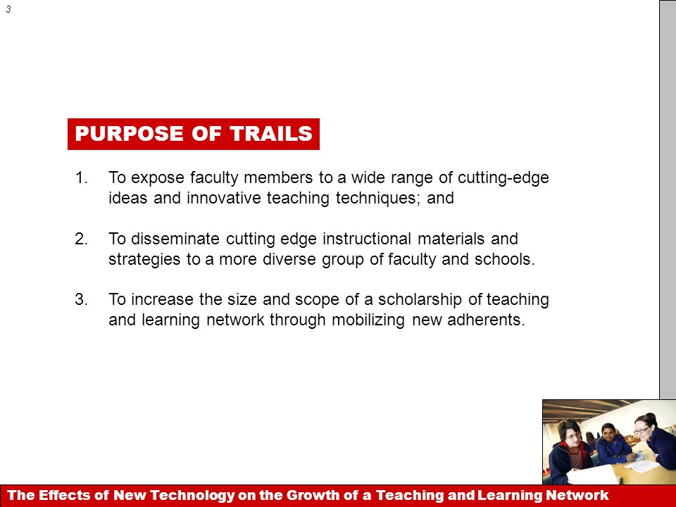 PURPOSE OF TRAILS The Effects of New Technology on the Growth of a Teaching and Learning Network 1.
