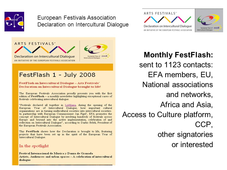 European Festivals Association Declaration on Intercultural Dialogue Monthly FestFlash: sent to 1123 contacts: EFA members, EU, National associations and networks, Africa and Asia, Access to Culture platform, CCP, other signatories or interested