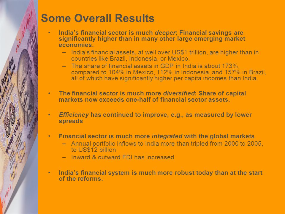 Some Overall Results India's financial sector is much deeper; Financial savings are significantly higher than in many other large emerging market economies.