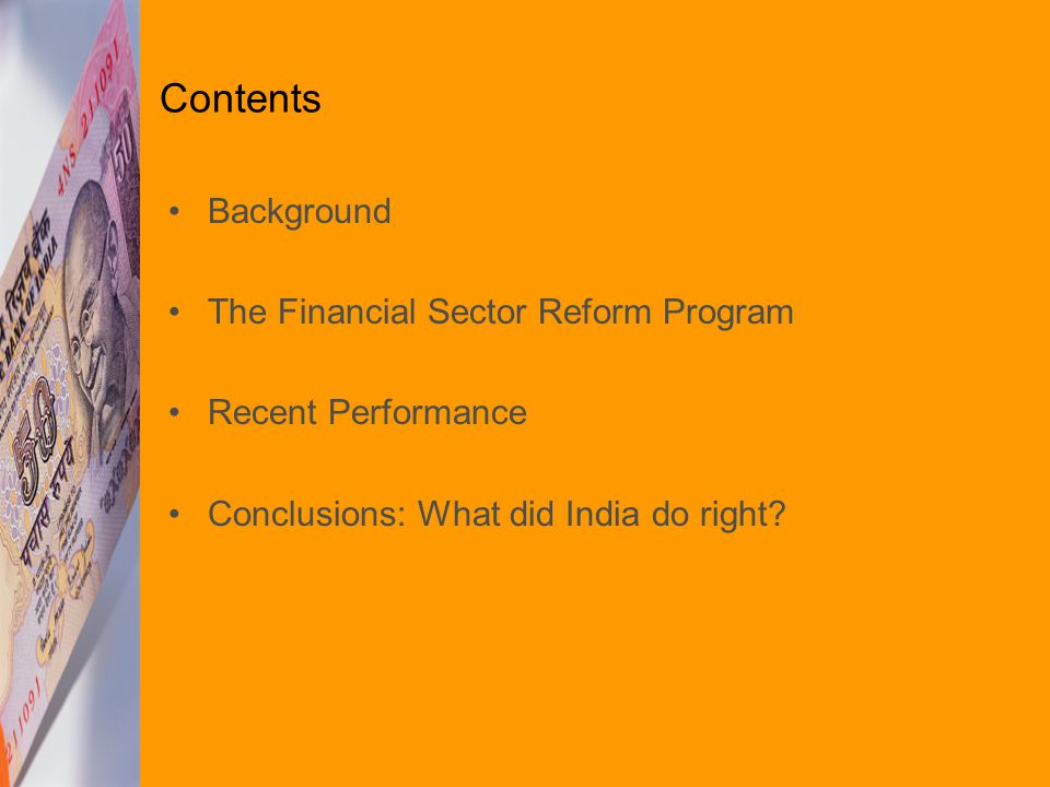 Contents Background The Financial Sector Reform Program Recent Performance Conclusions: What did India do right